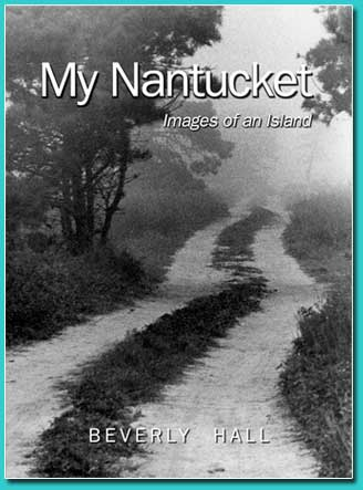 My Nantucket, Images of an Island,  by Beverly Hall